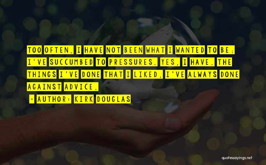 Succumbed Quotes By Kirk Douglas