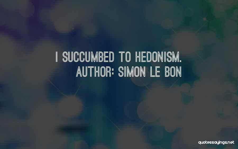 Succumbed Quotes By Simon Le Bon