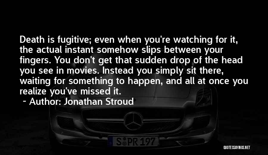 Sudden Death Loss Quotes By Jonathan Stroud