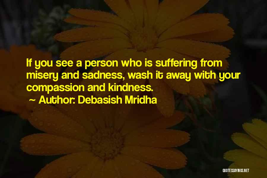 Suffering And Compassion Quotes By Debasish Mridha