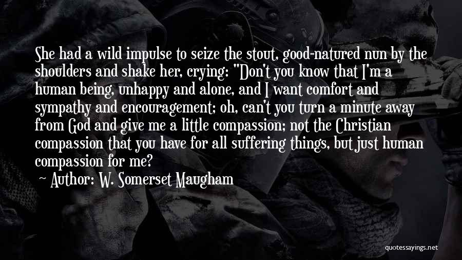 Suffering And Compassion Quotes By W. Somerset Maugham