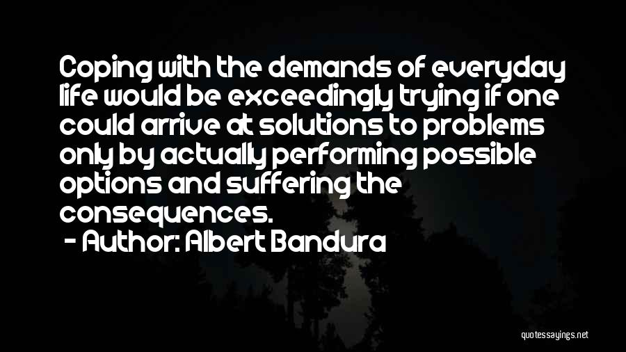 Suffering Consequences Quotes By Albert Bandura