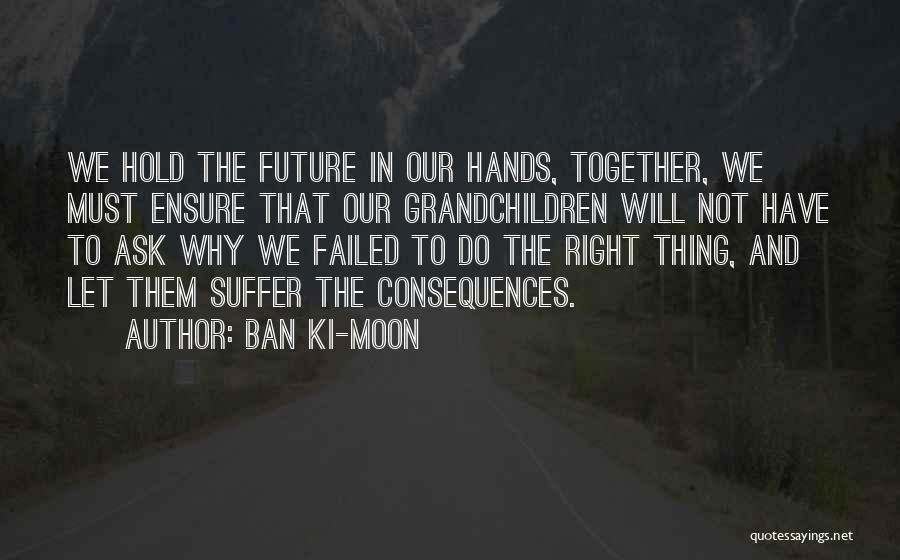 Suffering Consequences Quotes By Ban Ki-moon