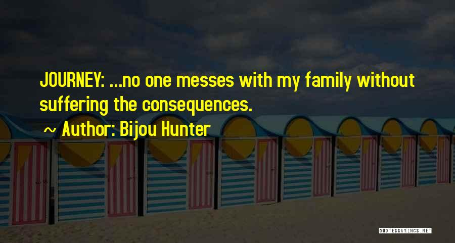 Suffering Consequences Quotes By Bijou Hunter