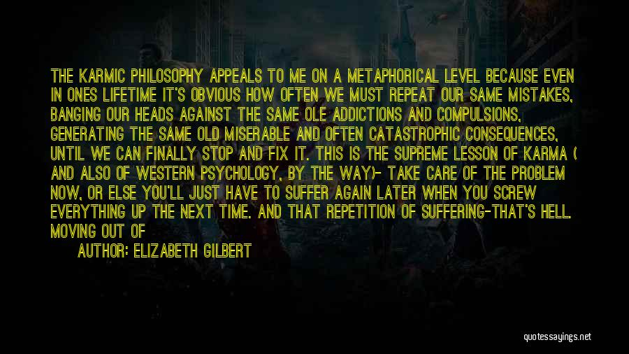 Suffering Consequences Quotes By Elizabeth Gilbert
