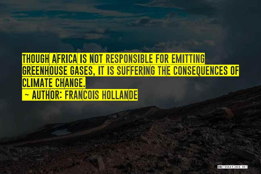 Suffering Consequences Quotes By Francois Hollande