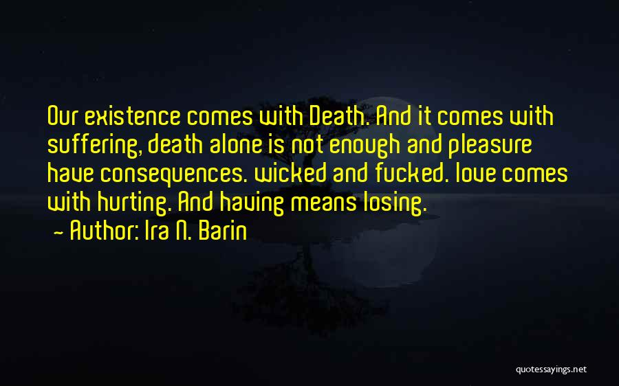 Suffering Consequences Quotes By Ira N. Barin
