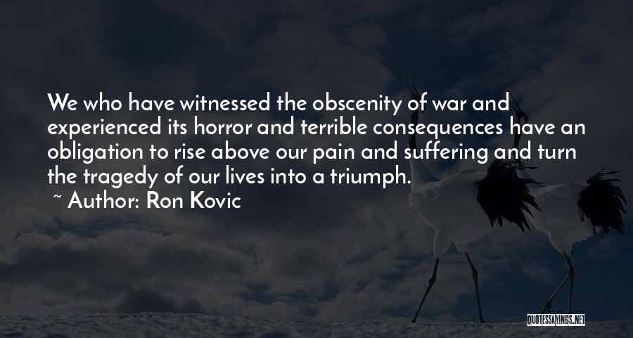 Suffering Consequences Quotes By Ron Kovic