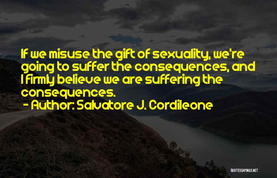 Suffering Consequences Quotes By Salvatore J. Cordileone