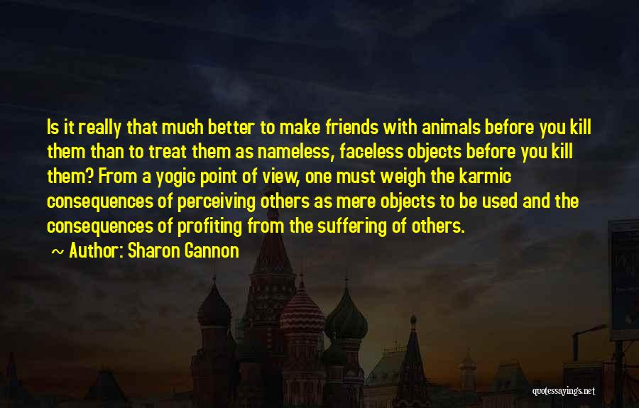 Suffering Consequences Quotes By Sharon Gannon