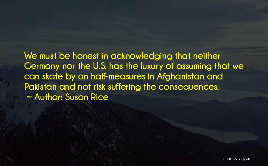 Suffering Consequences Quotes By Susan Rice
