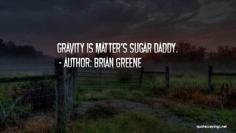 Sugar Daddy Quotes By Brian Greene