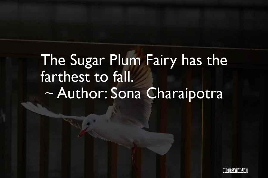 Sugar Plum Fairy Quotes By Sona Charaipotra