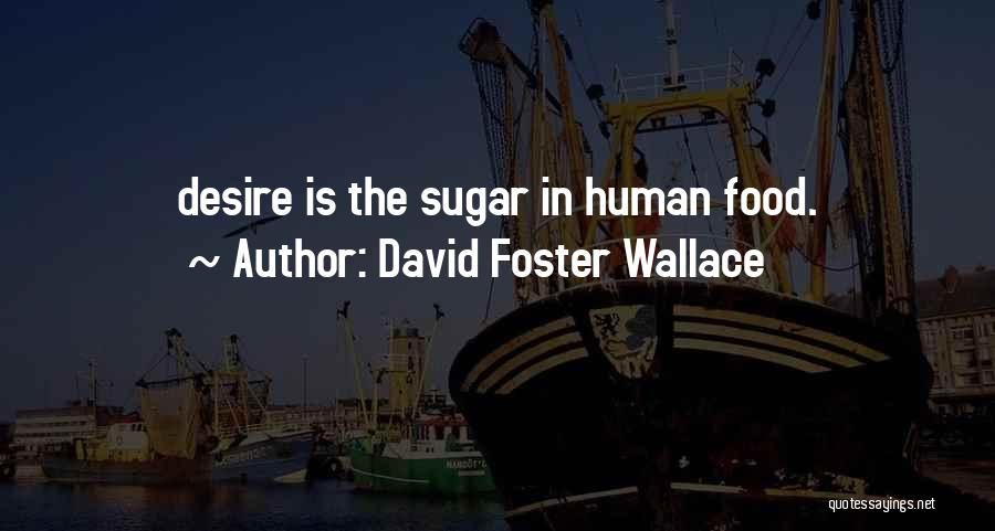 Sugar Quotes By David Foster Wallace