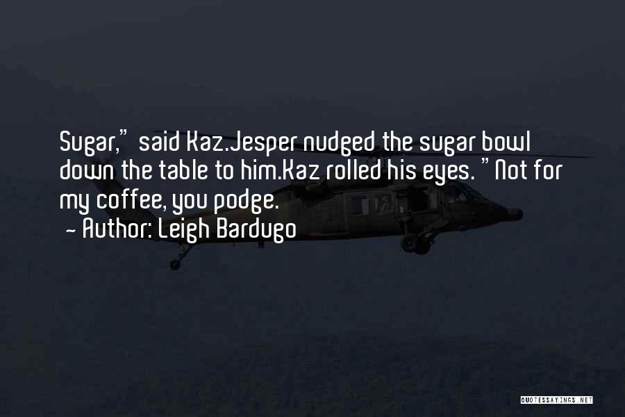 Sugar Quotes By Leigh Bardugo