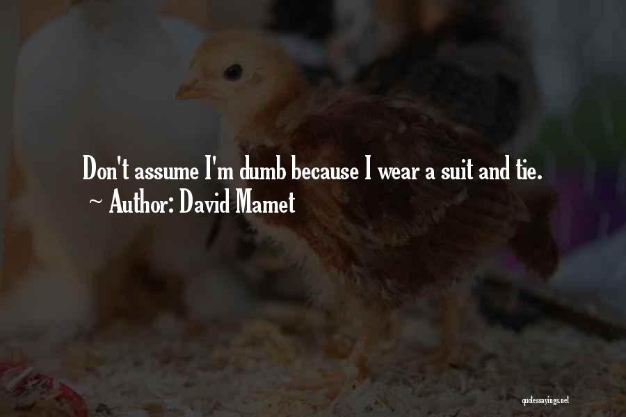 Suits And Ties Quotes By David Mamet