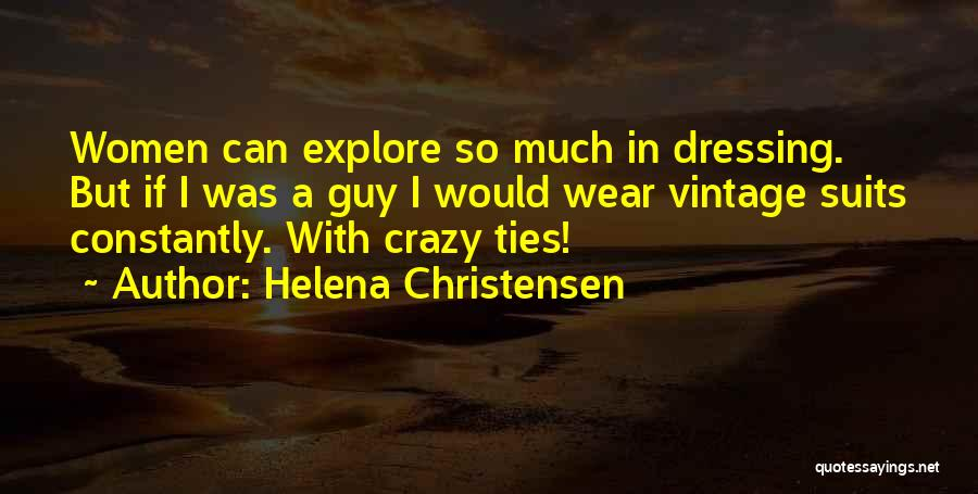 Suits And Ties Quotes By Helena Christensen