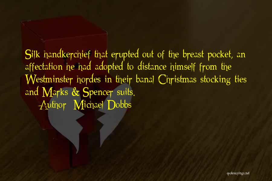 Suits And Ties Quotes By Michael Dobbs