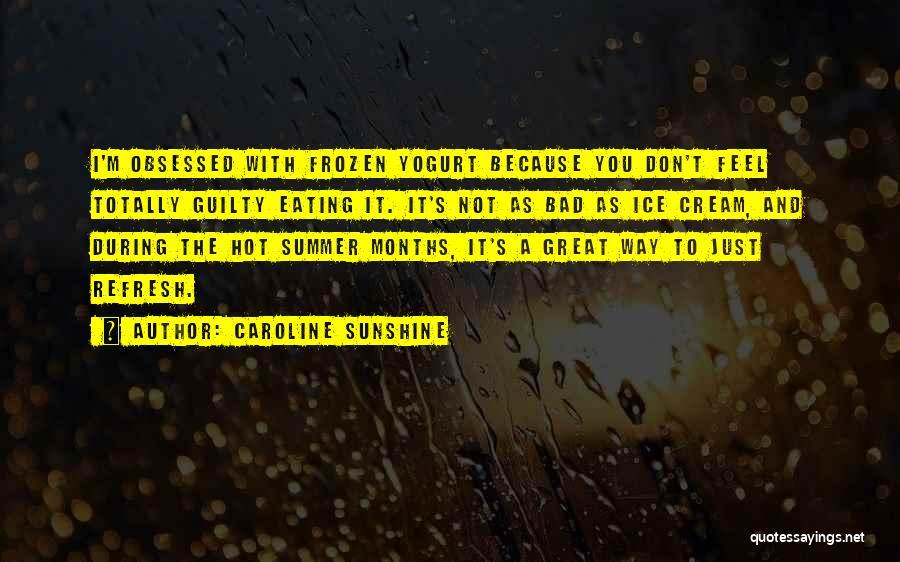 Summer And Sunshine Quotes By Caroline Sunshine