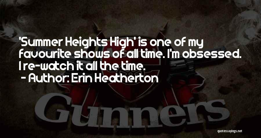 Summer Heights High Quotes By Erin Heatherton