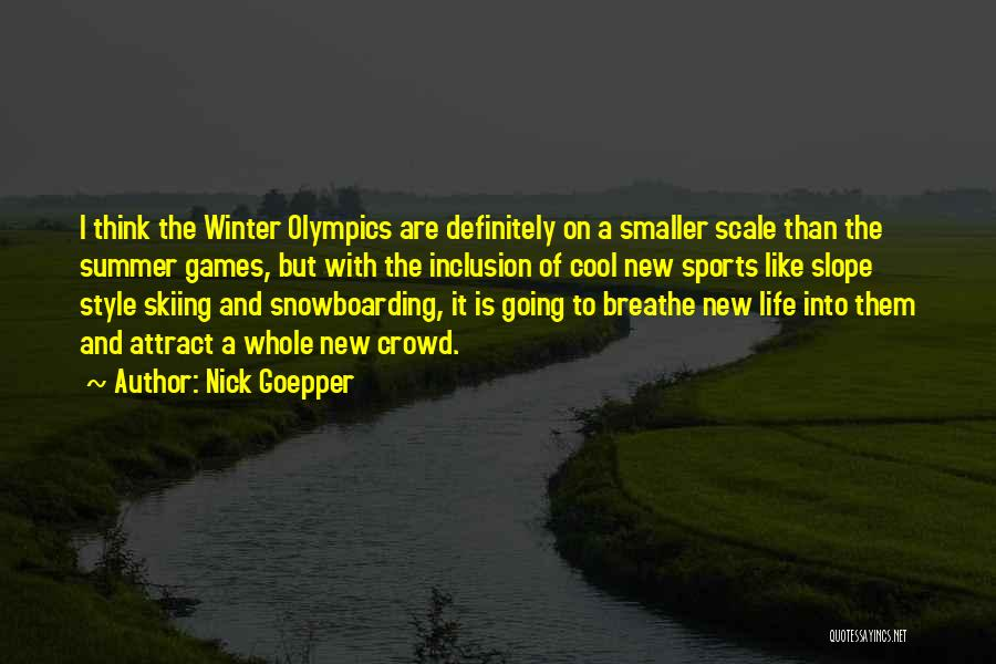 Summer Olympics Quotes By Nick Goepper