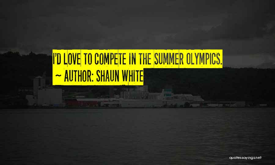 Summer Olympics Quotes By Shaun White
