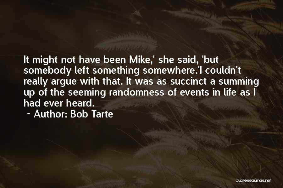 Summing Up Life Quotes By Bob Tarte