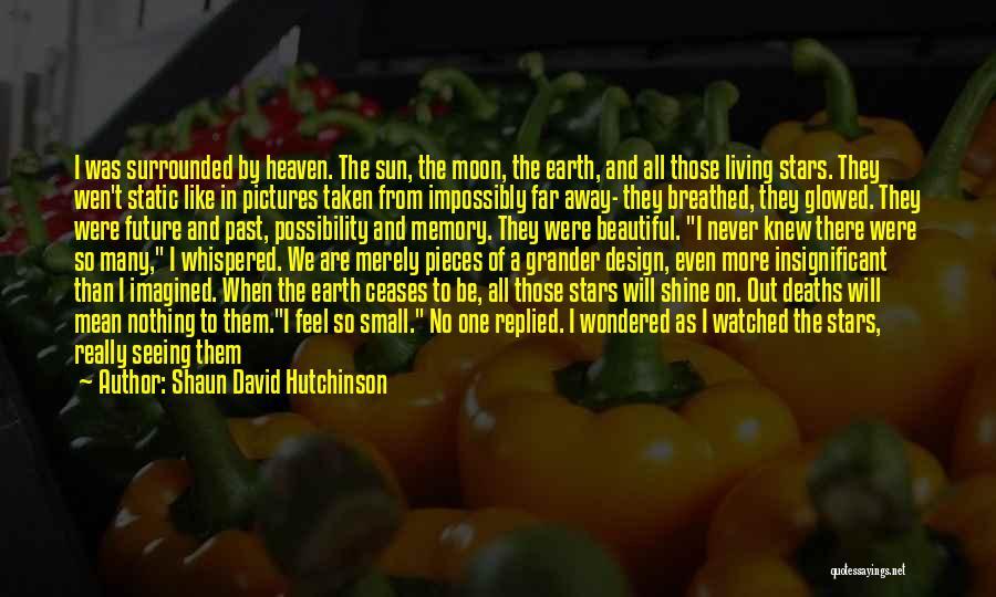Sun Moon And Earth Quotes By Shaun David Hutchinson