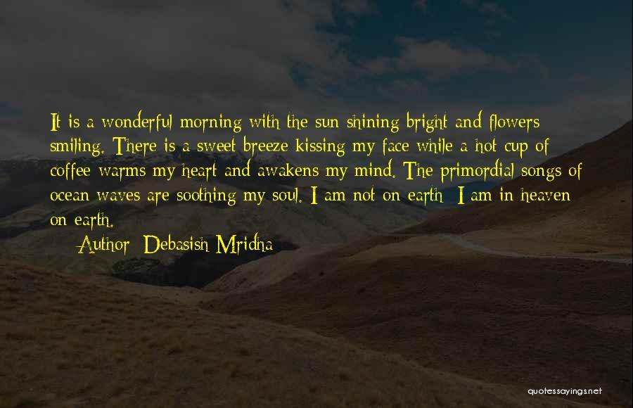 Sun On My Face Quotes By Debasish Mridha