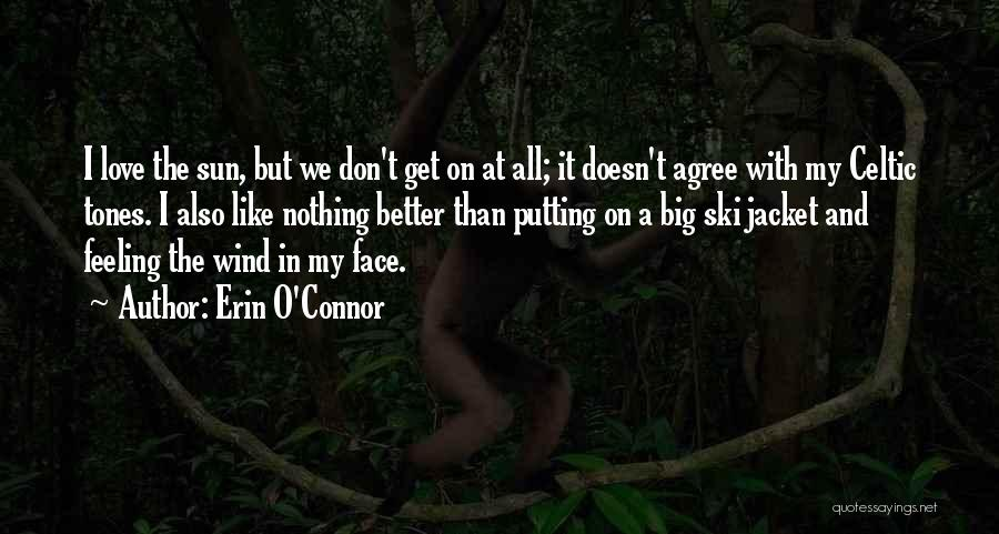 Sun On My Face Quotes By Erin O'Connor