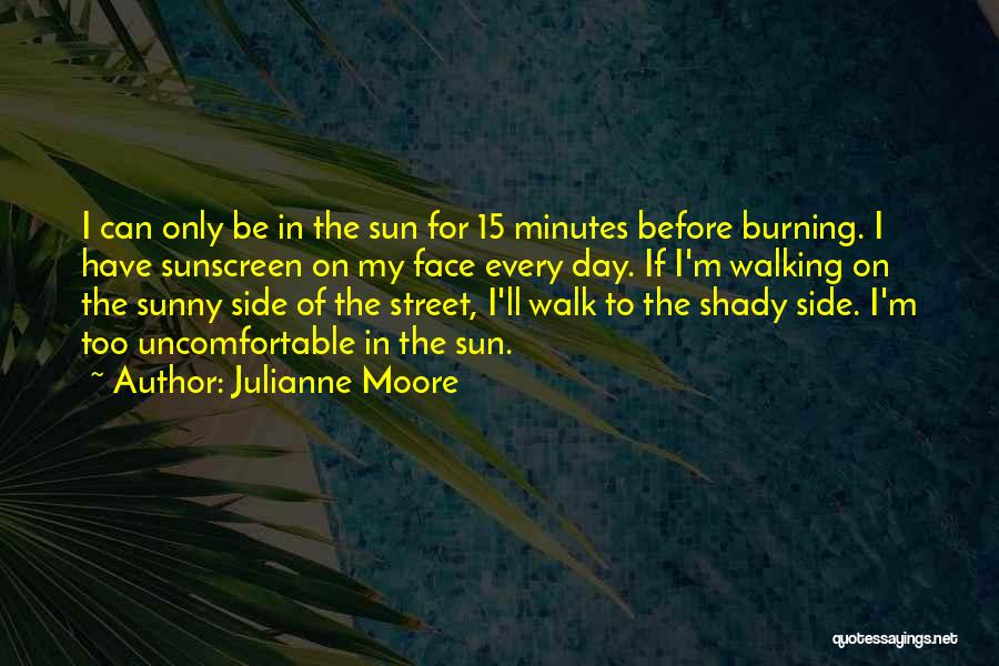 Sun On My Face Quotes By Julianne Moore