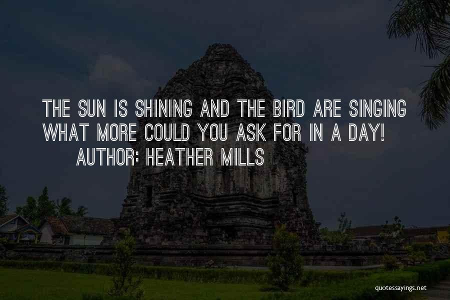 Sun Shining Day Quotes By Heather Mills