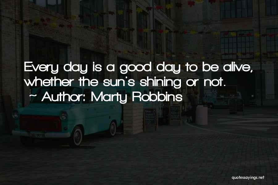 Sun Shining Day Quotes By Marty Robbins