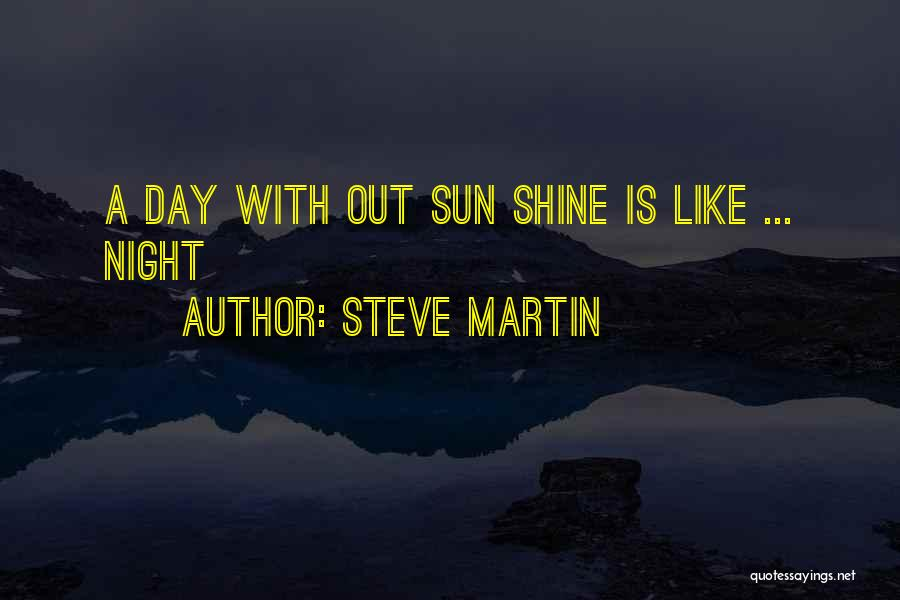 Sun Shining Day Quotes By Steve Martin