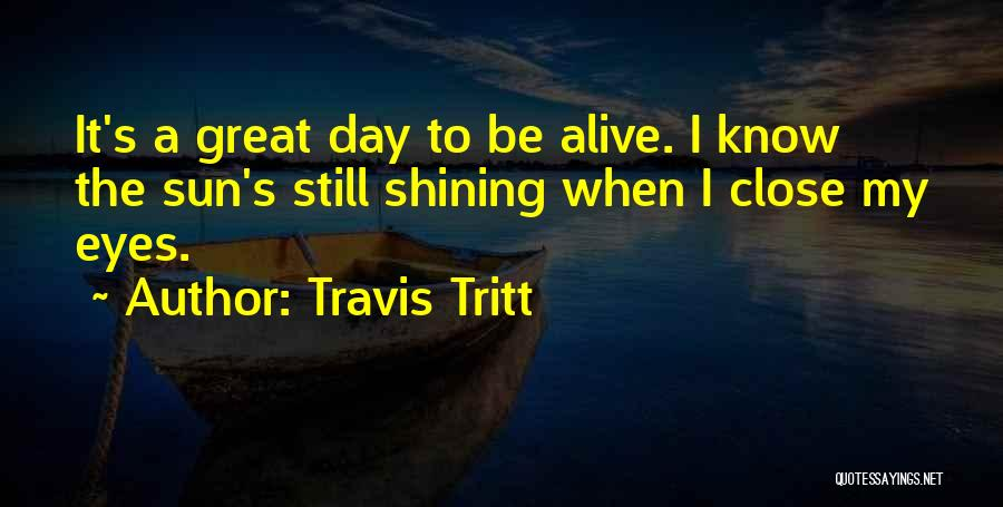Sun Shining Day Quotes By Travis Tritt