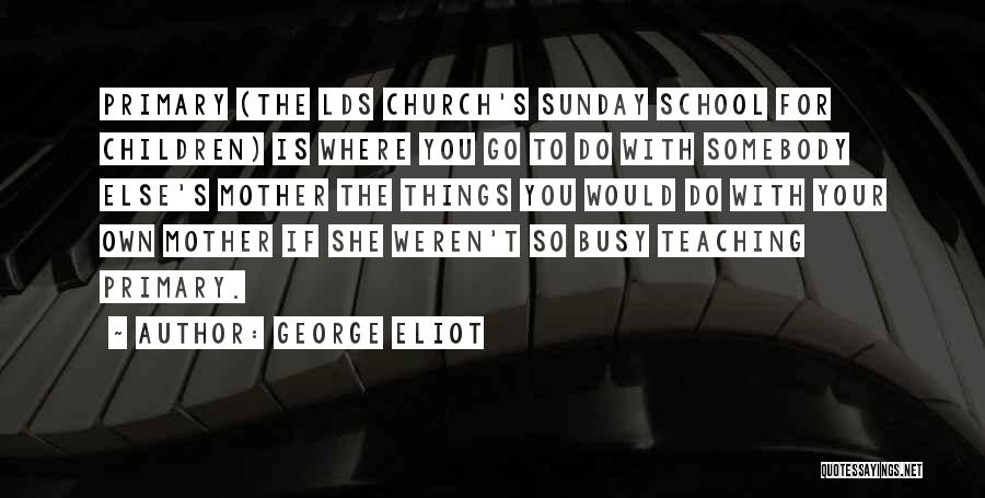 Sunday School Quotes By George Eliot