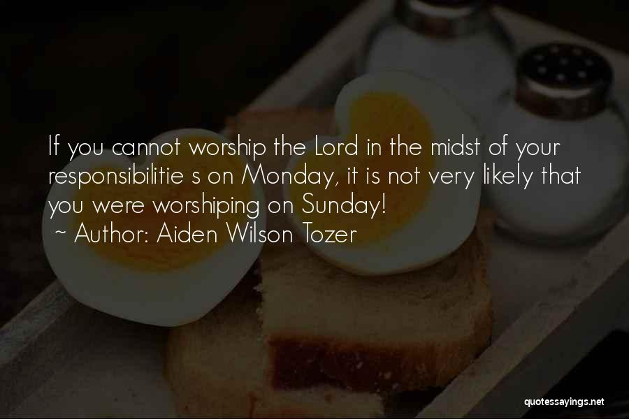 Sunday Worship Quotes By Aiden Wilson Tozer