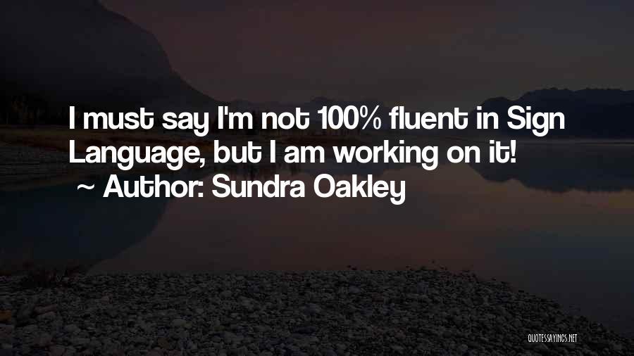Sundra Oakley Quotes 530377