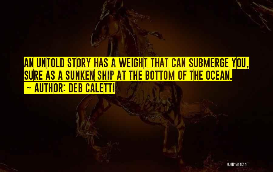 Sunken Ship Quotes By Deb Caletti
