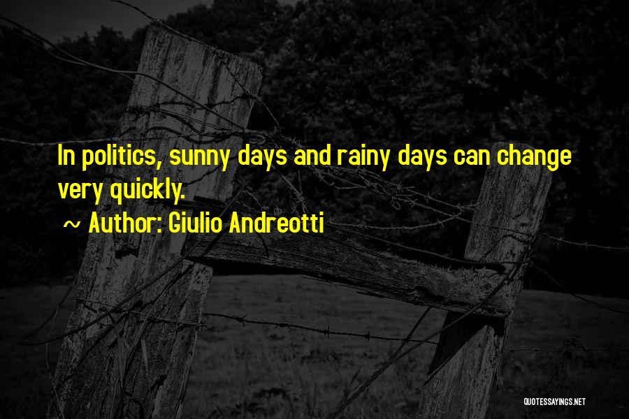 Sunny Rainy Day Quotes By Giulio Andreotti