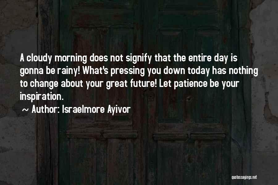 Sunny Rainy Day Quotes By Israelmore Ayivor