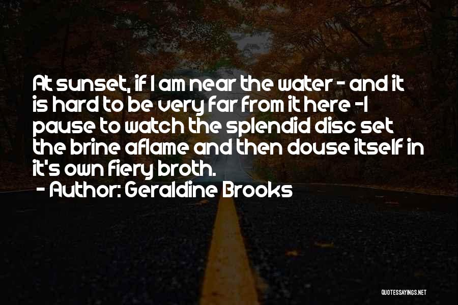 Sunset Over Water Quotes By Geraldine Brooks
