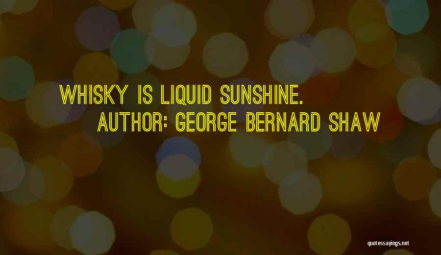 Sunshine And Whiskey Quotes By George Bernard Shaw
