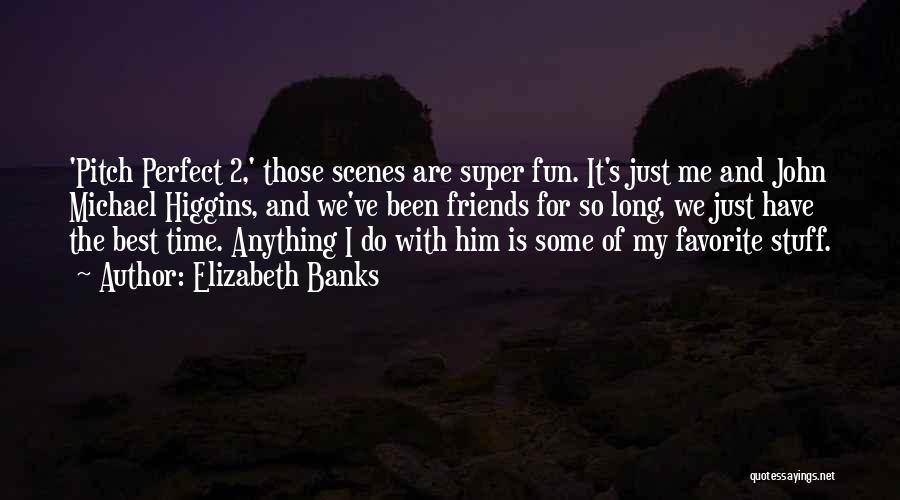 Super Best Quotes By Elizabeth Banks