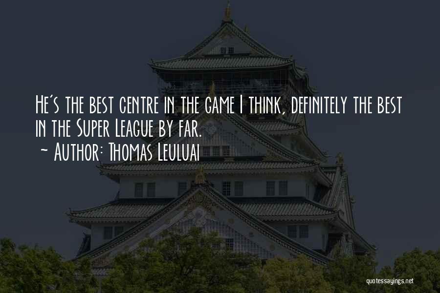 Super Best Quotes By Thomas Leuluai