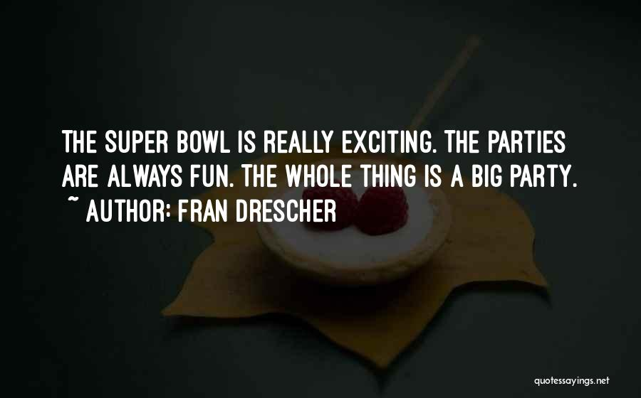 Super Bowl Party Quotes By Fran Drescher