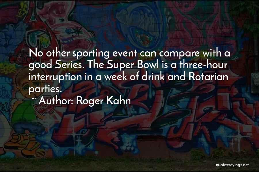 Super Bowl Party Quotes By Roger Kahn