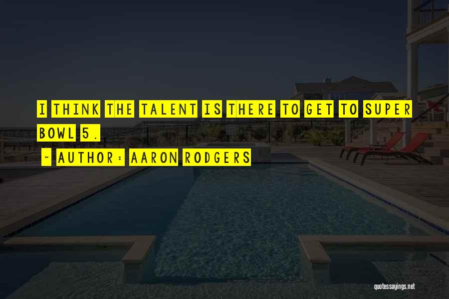 Super Thinking Quotes By Aaron Rodgers