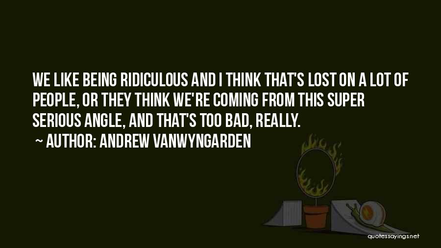 Super Thinking Quotes By Andrew VanWyngarden