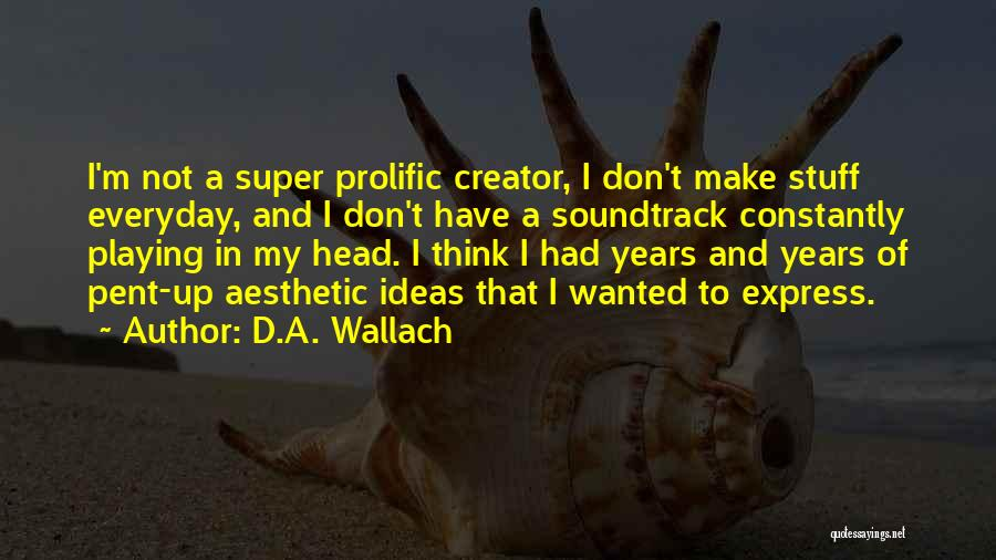 Super Thinking Quotes By D.A. Wallach